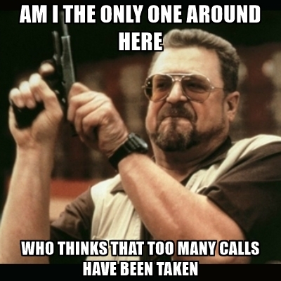 am-i-the-only-one-around-here-who-thinks-that-too-many-calls-have-been-taken
